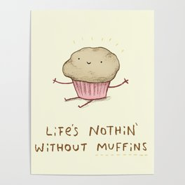 Life's Nothin' Without Muffins Poster