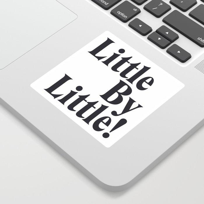 Little By Little Sticker