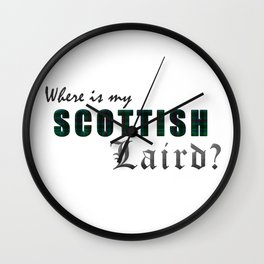 WHERE IS MY SCOTTISH LAIRD? Wall Clock