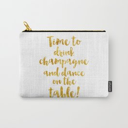 Time to drink champagne and dance on the table! Carry-All Pouch