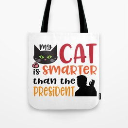 My Cat is Smarter Than the President Tote Bag