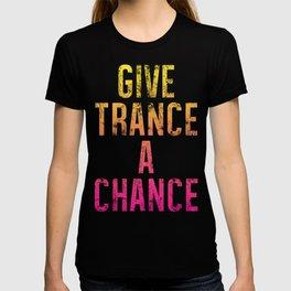 Give Trance A Chance (behavior) T-shirt