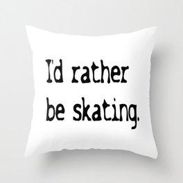 I'd rather be skating. Throw Pillow