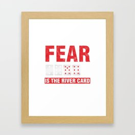 The Only Thing Fear Is The River Card Poker Pokerchips Dice Poker Cardgames Strategy Gift Framed Art Print