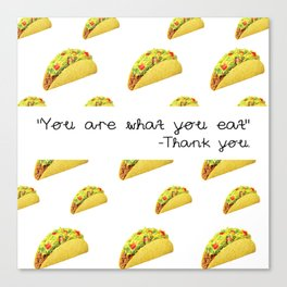 """""""You Are What You Eat"""" -Thank You Canvas Print"""