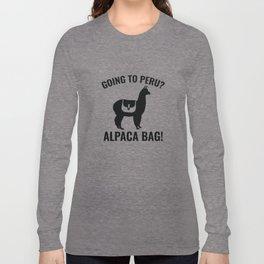 Going To Peru? Long Sleeve T-shirt