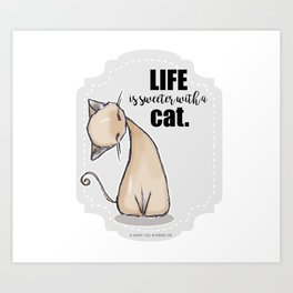 Life is Sweeter with a Cat Art Print