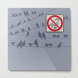 Birds Sign - NO droppings 1 Metal Print