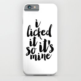 PRINTABLE Art.I Licked It So It's Mine,Funny Print,Nursery Decor,Quote Prints,Wall Art,Typography iPhone Case