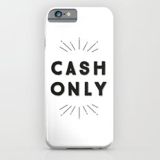 Cash Only Slim Case iPhone 6s