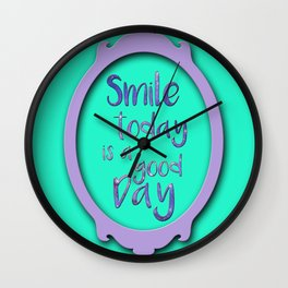 Smile today is a good Day Wall Clock