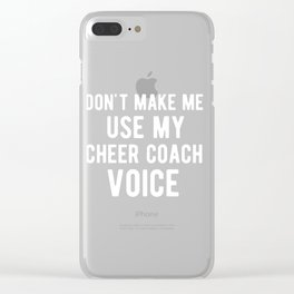 Don't Make Me Use My Cheercoach Voice Funny Cheerleader Clear iPhone Case