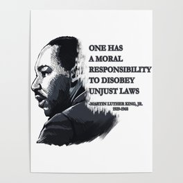 One Has A Moral Responsibility To Disobey Unjust Laws Poster