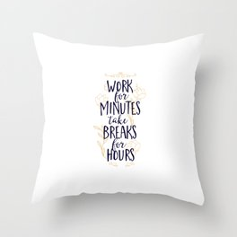 Funny Work for Minutes Take Breaks for Hours Throw Pillow