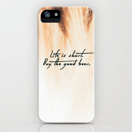 Life is Short, Buy the Good Beer iPhone Case
