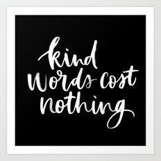 Kind Words Cost Nothing Art Print