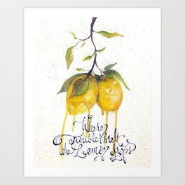 Where Troubles Melt Like Lemon Drops Art Print