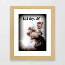 Bad day, eh?!! | Dog | Yorkie | Nadia Bonello Framed Art Print