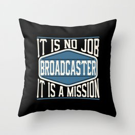 Broadcaster  - It Is No Job, It Is A Mission Throw Pillow