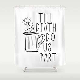 Till Death Do Us Part Coffee Quote Shower Curtain