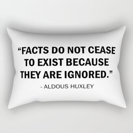 Facts do not Cease to Exist Because They Are Ignored - Aldous Huxley Rectangular Pillow