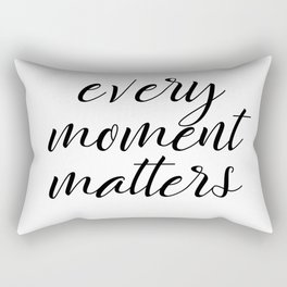 Every Moment Matters Quote Rectangular Pillow