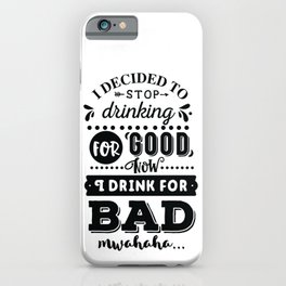 I decided to stop drinking for good now I drink for bad hahaha - Funny hand drawn quotes illustration. Funny humor. Life sayings. iPhone Case
