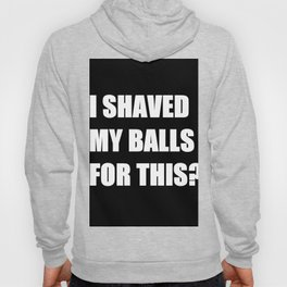 I Shaved My Ball For This? (black) Hoody