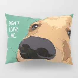 Golden Retriever-Don't leave me! Pillow Sham