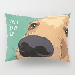 Golden Retriever-Don't leave me! Pillow Sham