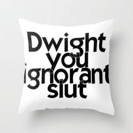 Dwight you ignorant slut Throw Pillow