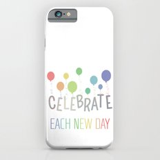 CELEBRATE EACH NEW DAY iPhone 6s Slim Case