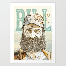 Bill - Get up bro Art Print