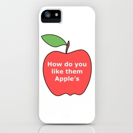 How do you like them apples funny meme iPhone Case