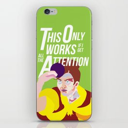 This only works if I'm getting all the attention iPhone Skin