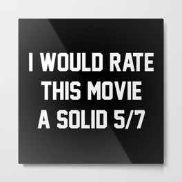 I Would Rate This Movie 5/7 Metal Print