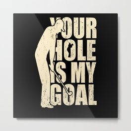 Golf Golfplayer Your Hole is My Gole Metal Print