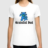 grateful dead T-shirts featuring Grateful Dad 2.0 by Grace Thanda