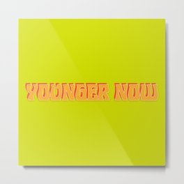 Younger Now Metal Print