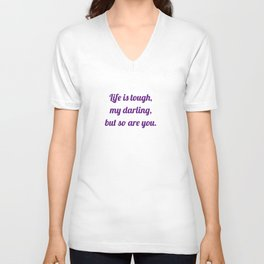 life is tough, my darling, but so are you Unisex V-Neck