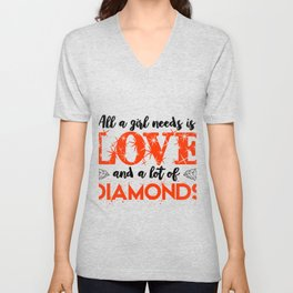 A Girl Needs Love And A Lot Of Diamonds Unisex V-Neck