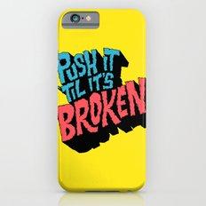 Push it 'til it's Broken iPhone 6s Slim Case