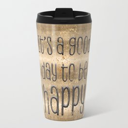 GRAPHIC ART It is a good day to be happy Travel Mug