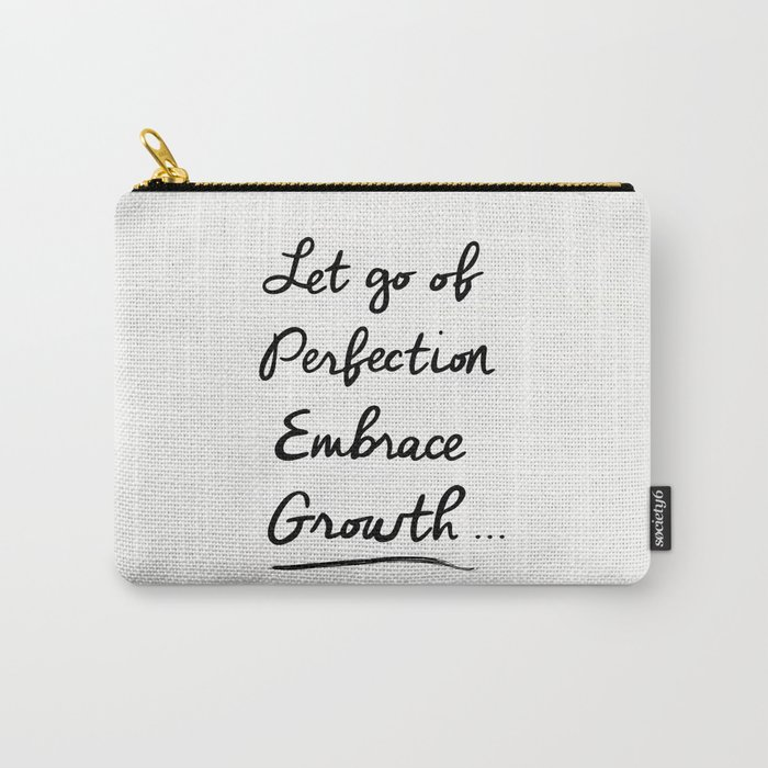Let go of Perfection, Embrace growth Carry-All Pouch