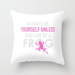 ALways be yourself unless you can be a frog Throw Pillow