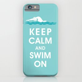Keep Calm and Swim On (For the Love of Swimming) iPhone Case