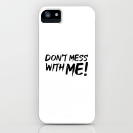 Don't mess with me! iPhone Case