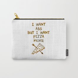 I Want Pizza More Carry-All Pouch
