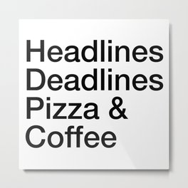 Headlines Deadlines Pizza Coffee Metal Print