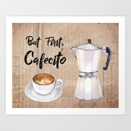But first, Cafecito Art Print